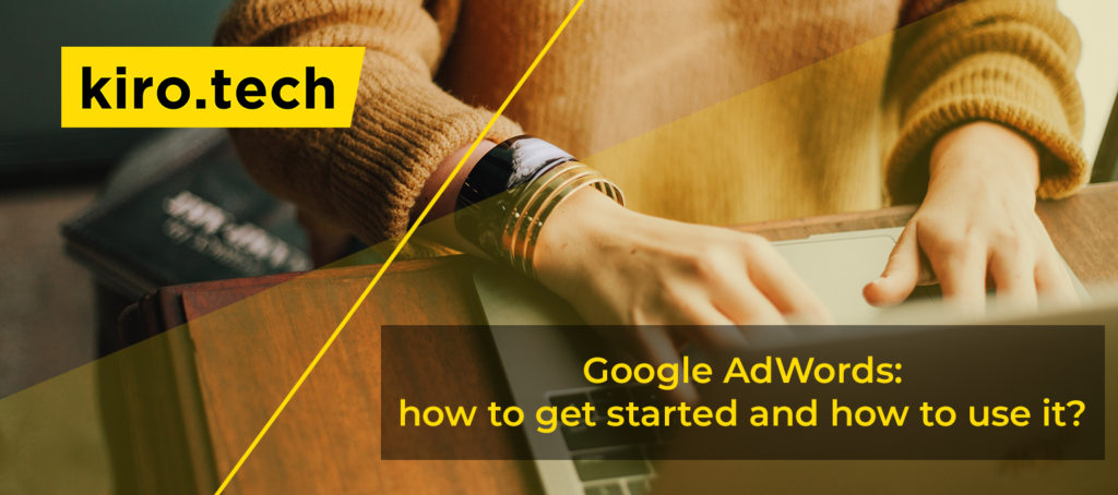 Google AdWords: how to get started and how to use it?